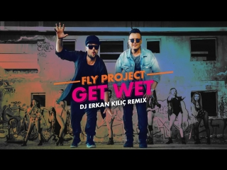 Fly Project - Get Wet (Dj Erkan Kilic Remix)
