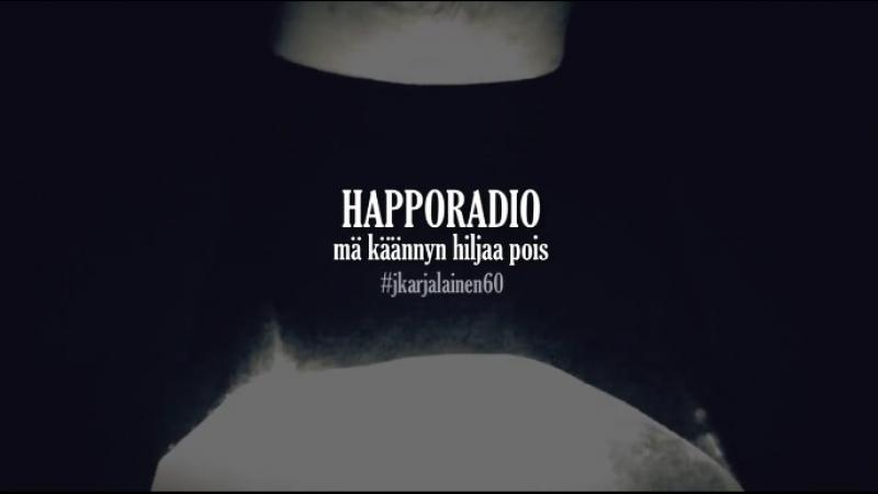 Happoradio - Mä käännyn hiljaa pois @ jkarjalainen60