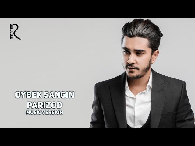 Oybek Sangin - Parizod | Ойбек Сангин - Паризод (music version)