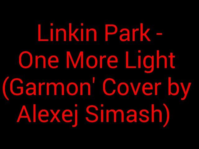 Linkin Park One More Light Garmon' Cover by Alexej Simash