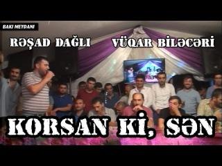 KORSAN Kİ SƏN TƏKBƏTƏK (Rəşad Dağlı, Vüqar Biləcəri) Yasamal Toyu Meyxana