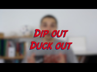 Dip out / Duck out - W43D5 - Daily Phrasal Verbs - Learn English online free video lessons