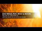 Zoo Brazil featuring Wolf and Moon - From A Distance (Jerome Isma-Ae &amp Alastor Remix) Teaser