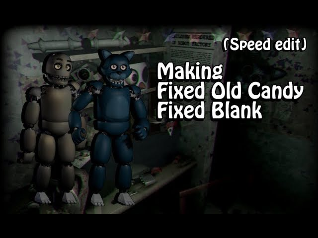 [Speed Edit] Making Fixed Old Candy and Fixed Blank | FNaC