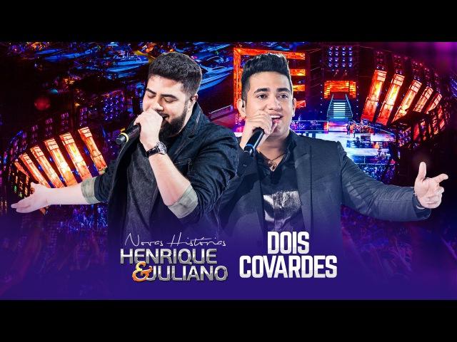 Henrique e Juliano - Dois Covardes - DVD Novas Histórias - Ao vivo em Recife