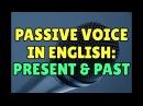 Passive Voice in English Present and Past Passive