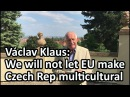 Václav Klaus former president : We will not let EU transform Czech Rep into a multicultural society