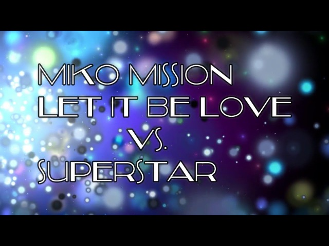 Miko Mission - Let It Be Love Vs Superstar RMX