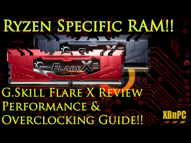 Ryzen AM4 Specific Memory!! G.Skill Flare X RAM - Review, Overclocking Guide Performance!!