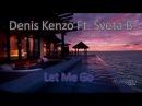 Denis Kenzo Ft. Sveta B. - Let Me Go Original Mix