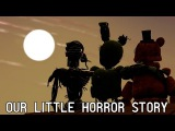 SFM FNAF Our Little Horror Story - FNaF Song by Aviators