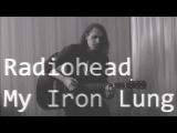 Radiohead  My Iron Lung (cover. excerpt)