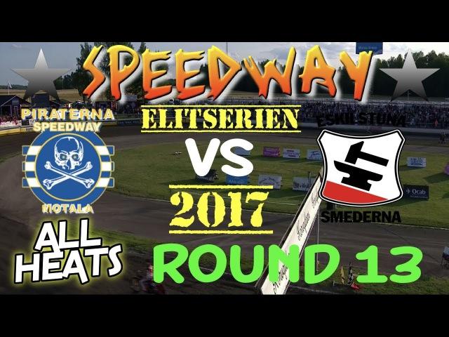Speedway 2017 Elitserien Round 13 Piraterna Motala VS Eskilstuna Smederna All Heats