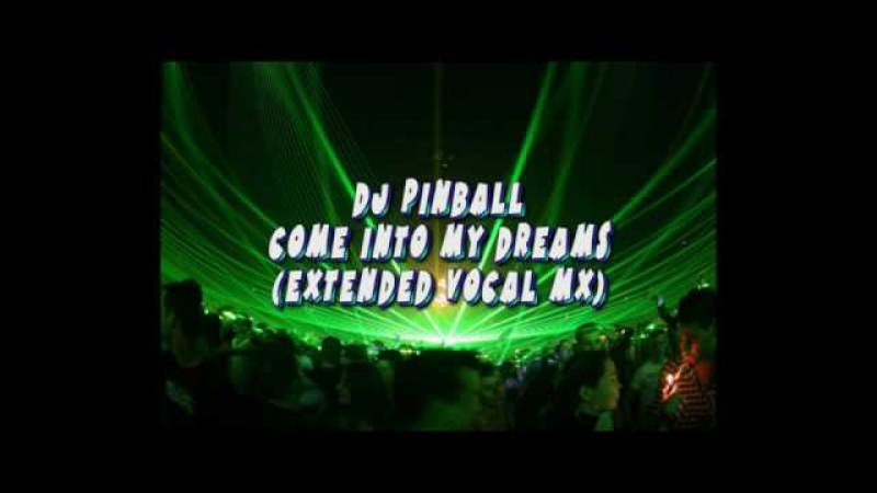Trance (Dj Pinball) Come Into My Dreams (Extended Vocal Mx)
