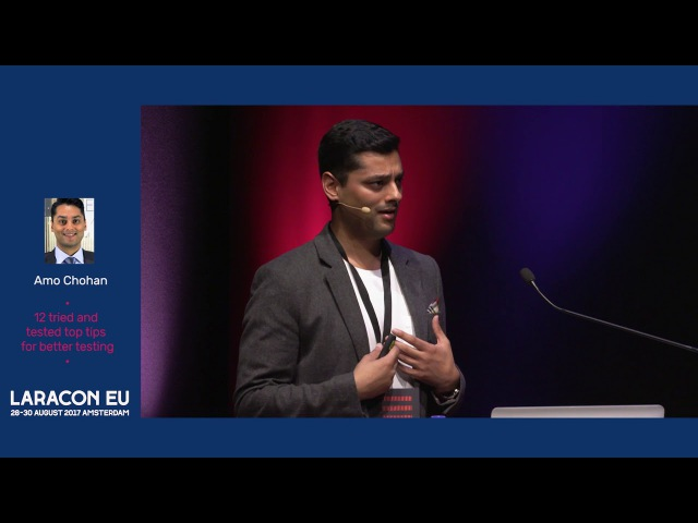 Amo Chohan - 12 tried and tested top tips for better testing - Laracon EU 2017