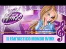 [IT] Winx Club - World Of Winx | Canzone Il fantastico mondo Winx [COMPLETA]