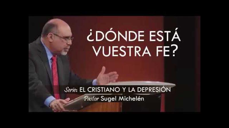 ¿DÓNDE ESTÁ VUESTRA FE?   pastor Sugel Michelén. Predicaciones, estudios bíblicos.