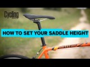Saddle height: How to get it right, and why it's so important
