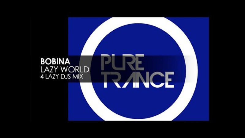 Bobina - Lazy World (4 Lazy DJs Mix)