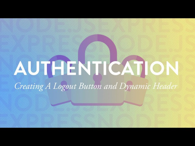 Creating a Logout Button and Dynamic Header | Node Auth Tut - Part 8