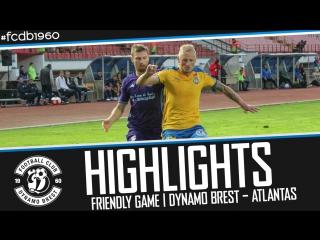 Highlights | friendly game | dynamo brest – atlantas