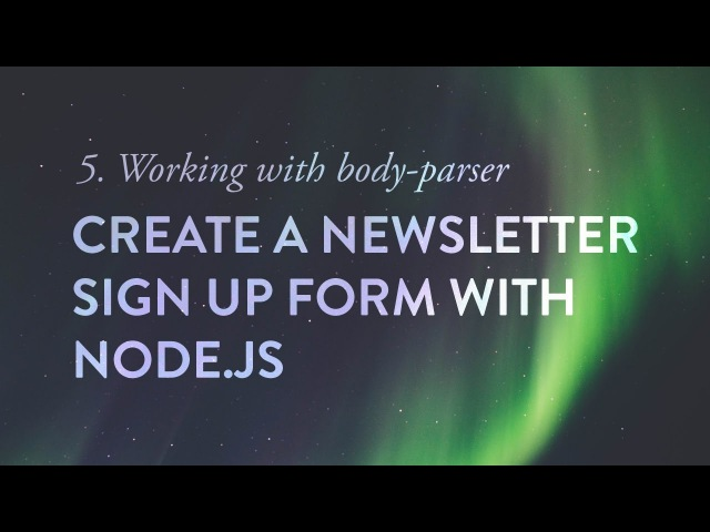 Working with body-parser - Create a Newsletter Signup Form with Node.js - Ep. 5