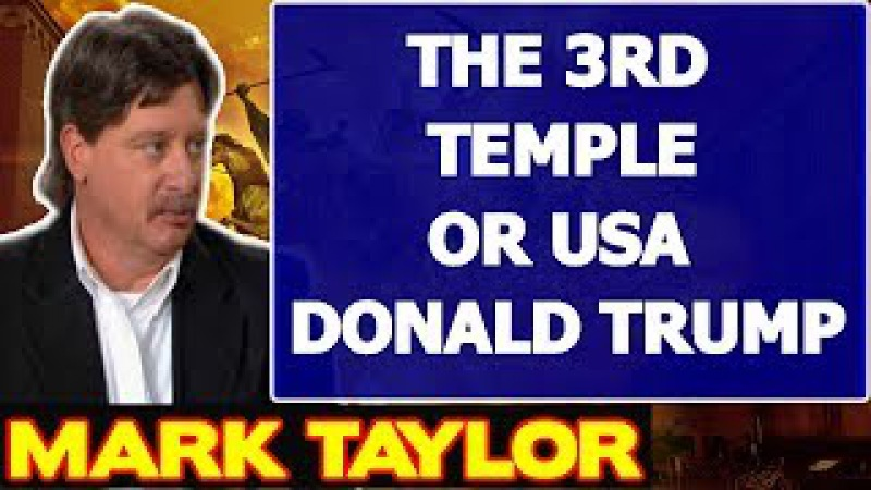 Mark Taylor Prophecy November 10 2017 ★ THE 3RD TEMPLE OR USA DONALD TRUMP ★ Mark Taylor Update