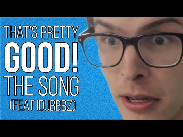 Hey, That's Pretty Good (feat iDubbbz) Official Song/Remix