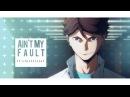 Ain't My Fault | Oikawa Tooru