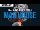 Bazzdown, GMK &amp Kyle G - Mad House