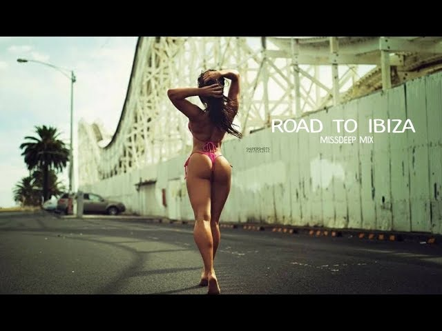 Road To Ibiza Special Mix 2017 - Best Of Deep House Sessions Chill Out New Mix By MissDeep