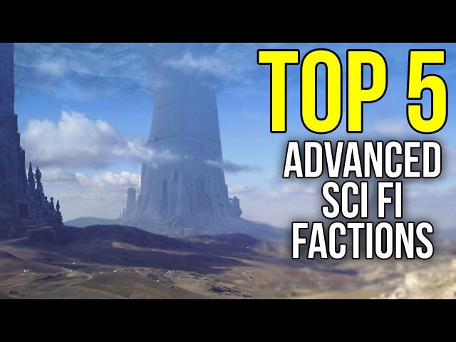 The 5 Most Advanced Races Factions in Science Fiction | Sci-Fi Top 5