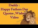 Daddy : Happy Fathers Day Quotes, Greetings ,Wishes Video