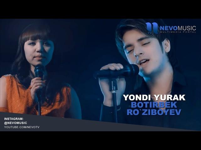 Botirbek Ro'ziboyev - Yondi yurak   Ботирбек Рузибоев - Ёнди юрак