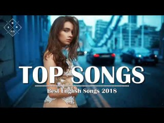[TOP SONGS] Best English Songs 2017 2018 Hits - New Songs Playlist The Best English Love Songs 2017