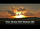 YOUR GRACE STILL AMAZES ME by Phillips Craig and Dean
