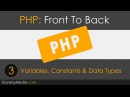 PHP Front To Back Part 3 Variables Constants Data Types