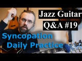 Jazz Guitar Q&ampA #19 - Exploring Exotic scales, Syncopation practice, Daily Routines