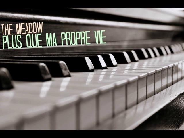 Plus Que Ma Propre Vie/ The Meadow | PIANO cover