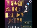 DJ Alex Mistery  Time To Play XIII #011  2017
