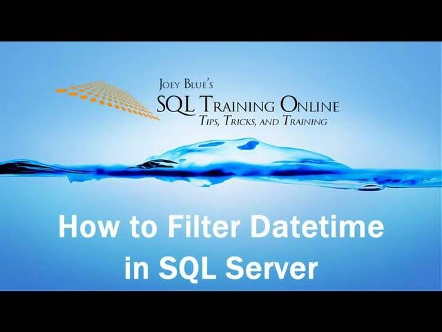 SQL Date Comparison - How to filter Datetime in SQL Server - SQL Training Online