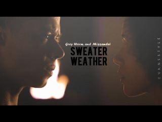 ● Grey Worm and Missandei || Sweater Weather (GoT)