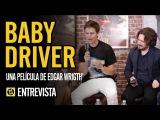 Entrevista a Edgar Wright, Ansel Elgort y Eiza González ('Baby Driver') - SensaCine