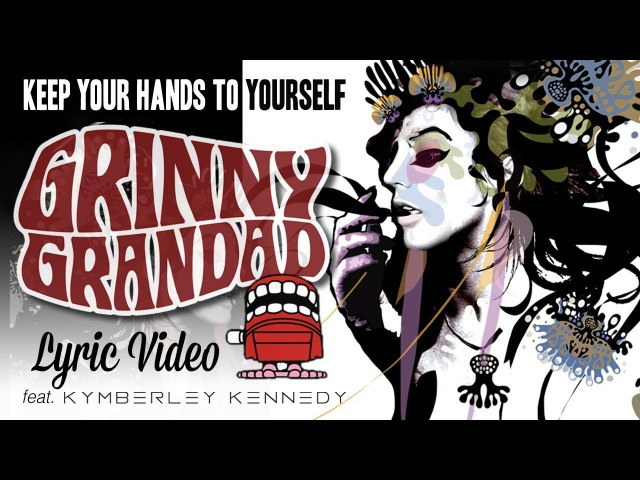Grinny Grandad - KEEP YOUR HANDS TO YOURSELF [ft. Kymberley Kennedy] (Official Lyric Video)