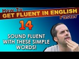 14 - The MOST IMPORTANT English words! - English Filler Words - How To Get Fluent In English Faster