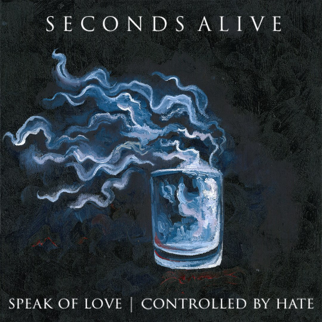 Seconds Alive - Speak of Love | Controlled by Hate [EP] (2017)