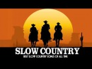 Best Slow Country Songs Of All Time - Greatest Slow Country Music - Top 100 Classic Country Songs