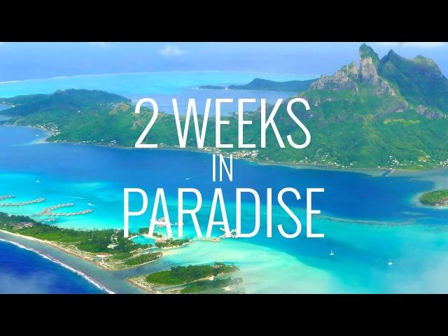 2 Weeks in Paradise Tahiti, Bora Bora and Moorea in 4K