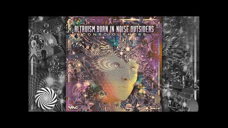 Altruism Burn In Noise Outsiders - Consciousness