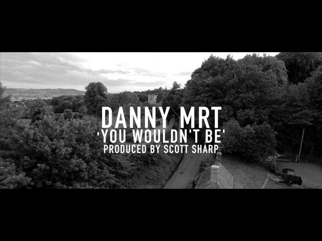 Danny MRT Ft. Sharky P - 'You wouldn't be' (Prod. Scott Sharp) (2016)